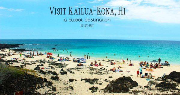 Sweet Destinations - Visit Kailua Kona, HI