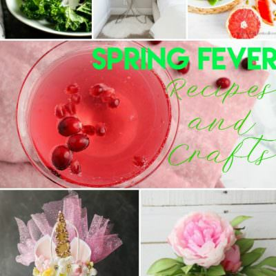Spring Fever- Recipes and Crafts
