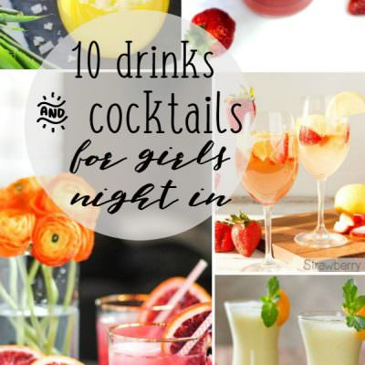 Cheers! 10 Drinks and Cocktails for Girls Night In