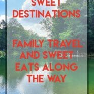 Sweet Destinations - family travel and sweet eats along the way